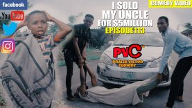 I SOLD MY UNCLE FOR $5MILLION 😂🤣 (episode 113) (PRAIZE VICTOR  COMEDY)
