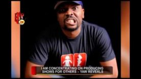 I AM CONCENTRATING ON PRODUCING SHOWS FOR OTHERS- YAW REVEALS (Nigerian Entertainment News)
