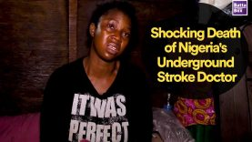Shocking Death of Nigeria's Underground Stroke Doctor