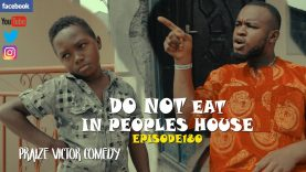DO NOT EAT IN PEOPLES HOUSE  episode180 (Praize victor comedy)